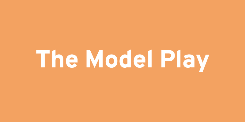 The Model Play